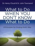 What to Do When You Don't Know What to Do ebook by Henry Cloud