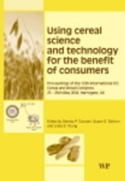 Using Cereal Science and Technology for the Benefit of Consumers: Proceedings of the 12th International ICC Cereal and Bread Congress, 24-26th May, 20 ebook by Cauvain, S P