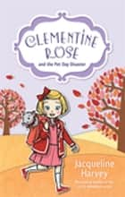 Clementine Rose and the Pet Day Disaster 2 ebook by Mrs Jacqueline Harvey