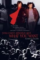 "You Can""t Always Get What You Want ebook by Sam Cutler"