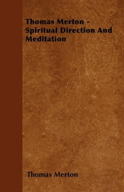 Thomas Merton - Spiritual Direction And Meditation ebook by Thomas Merton