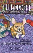 Theodore and the Enchanted Bookstore (book one) - Tale of the Spectacular Spectacles ebook by K. Kibbee