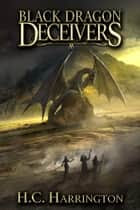 Black Dragon Deceivers ebook by H.C. Harrington