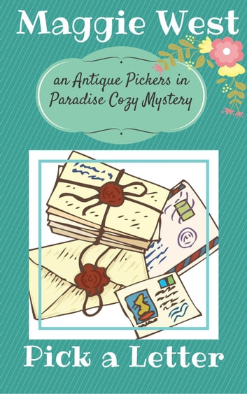 Pick a Letter - Antique Pickers in Paradise Cozy Mystery Series, #4 ebook by Maggie West
