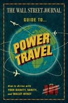 The Wall Street Journal Guide to Power Travel ebook by Scott McCartney