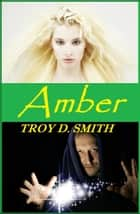 Amber ebook by Troy D. Smith