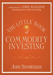 The Little Book of Commodity Investing ebook by Stephenson, John
