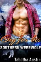 Gay For His Southern Werewolf ebook by Tabatha Austin