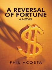 A Reversal of Fortune: A Novel ebook by Phil Acosta