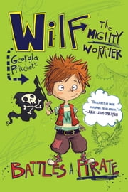 Wilf the Mighty Worrier: Battles a Pirate ebook by Georgia Pritchett