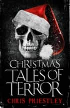Christmas Tales of Terror eBook by Chris Priestley