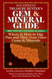 Southwest Treasure Hunter's Gem & Mineral Guide, 6th Edition - Where & How to Dig, Pan and Mine Your Own Gems & Minerals ebook by Kathy J. Rygle,Stephen F. Pedersen,Antoinette Matlins