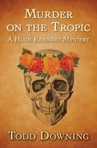 Murder on the Tropic ebook by Todd Downing
