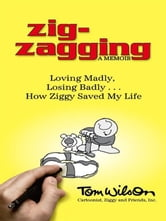 Zig-zagging - Loving Madly, Losing Badly – How Ziggy Saved My Life ebook by Tom Wilson