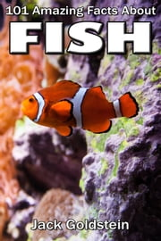 101 Amazing Facts about Fish ebook by Jack Goldstein