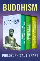 Buddhism - The Wisdom of Buddha, Hinduism and Buddhism, and Buddhist Texts Through the Ages ebook by Philosophical Library, Edward Conze, Ananda Kentish Coomaraswamy