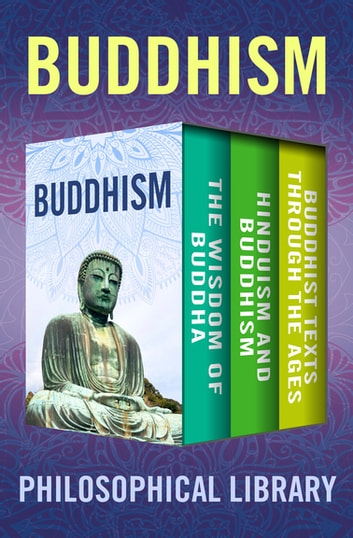 Buddhism - The Wisdom of Buddha, Hinduism and Buddhism, and Buddhist Texts Through the Ages ebook by Philosophical Library,Edward Conze,Ananda Kentish Coomaraswamy