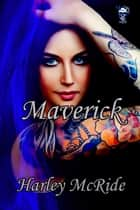 Maverick ebook by Harley McRide