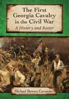 The First Georgia Cavalry in the Civil War ebook by Michael Bowers Cavender