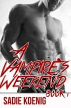 A Vampire's Weekend Book #1 (Vampire Erotic Romance) ebook by Sadie Koenig