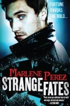 Strange Fates ebook by Marlene Perez