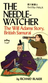 The Needle-Watcher - The Will Adams Story British Samurai ebook by Richard Blaker