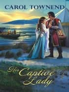 His Captive Lady ebook by Carol Townend