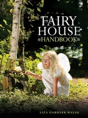 Fairy House Handbook ebook by Liza Gardner Walsh,Amy Whilton