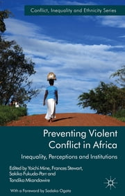 Preventing Violent Conflict in Africa - Inequalities, Perceptions and Institutions ebook by Yoichi Mine,Frances Stewart,Sakiko Fukuda-Parr,Thandika Mkandawire
