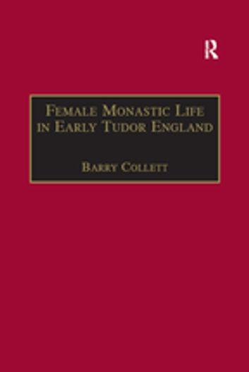 Female Monastic Life in Early Tudor England - With an Edition of Richard Fox's Translation of the Benedictine Rule for Women, 1517 ebook by