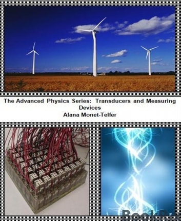 The Advanced Physics Series: Transducers and Measuring Devices ebook by Alana Monet-Telfer