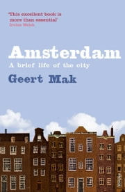 Amsterdam - A brief life of the city ebook by Geert Mak,Philip Blom