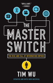 The Master Switch - The Rise and Fall of Information Empires ebook by Kobo.Web.Store.Products.Fields.ContributorFieldViewModel