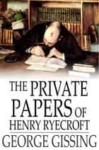 The Private Papers of Henry Ryecroft ebook by George Gissing