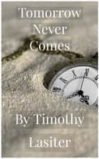 Tomorrow Never Comes ebook by Timothy Lasiter