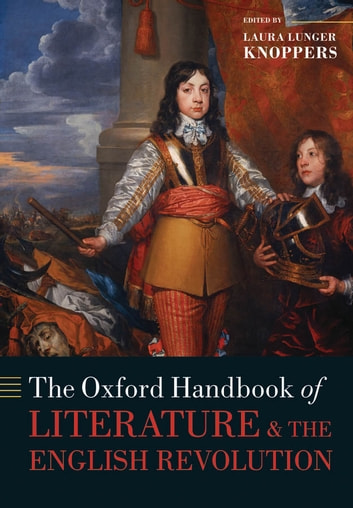 The Oxford Handbook of Literature and the English Revolution eBook by