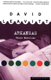 Arkansas - Three Novellas ebook by David Leavitt