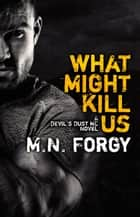 What Might Kill Us - The Devil's Dust, #5 ebook by M.N. Forgy