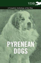 Pyrenean Dogs - A Complete Anthology of the Dog ebook by Various Authors
