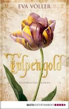 Tulpengold - Roman ebook by Eva Völler