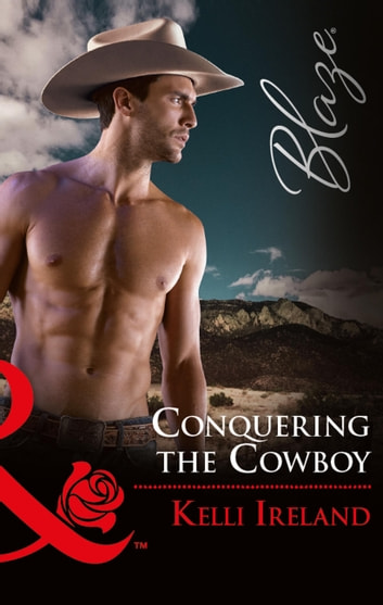 Conquering The Cowboy (Mills & Boon Blaze) ebook by Kelli Ireland