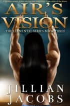 Air's Vision - The Elementals Series Book 3 ebook by Jillian Jacobs