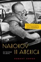 Nabokov in America - On the Road to Lolita ebook by Robert Roper