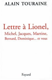 Lettre à Lionel, Michel, Jacques, Martine, Bernard, Dominique... et vous ebook by Alain Touraine