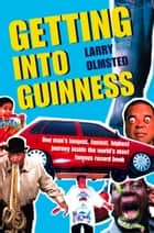 Getting into Guinness: One man's longest, fastest, highest journey inside the world's most famous record book ebook by