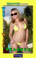 Wet and Wild Peaches Vol. 1 - Uncensored and Explicit Nude Picture Book ebook by Mithras Imagicron