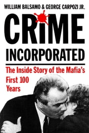 Crime Incorporated - The Inside Story of the Mafia's First 100 Years ebook by William Balsamo,George Carpozi Jr.