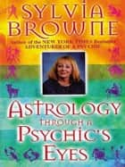 Astro Through A Psychic's Eyes ebook by Sylvia Browne