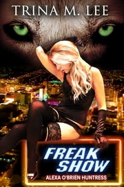 Freak Show (Alexa O'Brien Huntress Book 7) ebook by Trina M. Lee