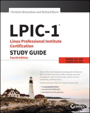 LPIC-1 Linux Professional Institute Certification Study Guide - Exam 101-400 and Exam 102-400 ebook by Christine Bresnahan, Richard Blum